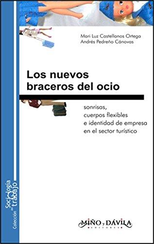 Los nuevos braceros del ocio. Sonrisas, cuerpos flexibles e identidad de empresa en el sector turístico por Mari Luz Castellanos Ortega