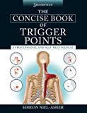 [(The Concise Book of Trigger Points, Third Edition)] [Author: Simeon Niel-Asher] published on (December, 2014)