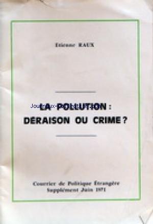 COURRIER DE POLITIQUE ETRANGERE du 01/06/1971 - ETIENNE RAUX / LA POLLUTION - DERAISON OU CRIME
