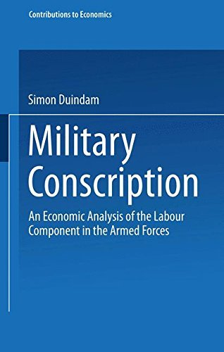Military Conscription: An Economic Analysis of the Labour Component in the Armed Forces (Contributions to Economics) by Simon Duindam (1999-06-22) -