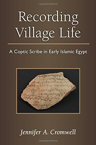 Recording Village Life: A Coptic Scribe in Early Islamic Egypt (New Texts from Ancient Cultures)