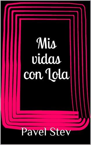 Mis vidas con Lola par Pavel Stev