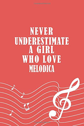 Never Underestimate A Girl Who Love Melodica Notebook: Musician Gift Notebook / Music Player Journal, 120 Pages, 6x9, Soft Cover, Matte Finish