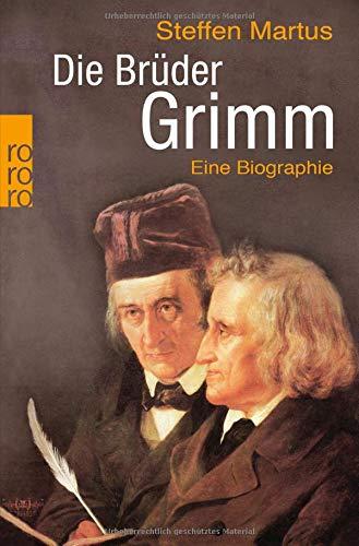 Die Brüder Grimm: Eine Biographie (Rowohlt Monographie)