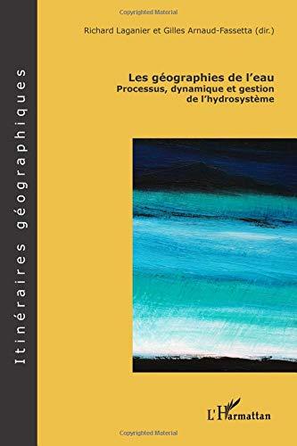 Les géographies de l'eau : Processus, dynamique et gestion de l'hydrosystème