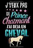 J'veux pas du Prince Charmant J'ai déjà un Cheval: Journal d'équitation pour jeunes filles (7-10 ans) |  17,78 x 25,4 cm, 127 pages | Cadeau pour fanas de Cheval et Cavalières