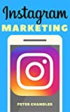 Instagram Marketing: A Guide to Building Your Brand, Getting as many followers as you want, and attracting an Engaging Audience