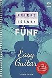 Feiert Jesus! 5 - Easy Guitar: Das Liederbuch für Gitarreneinsteiger -