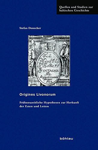 Origines Livonorum: Fruhneuzeitliche Hypothesen Zur Herkunft Der Esten Und Letten (Quellen Und Studien Zur Baltischen Geschichte)