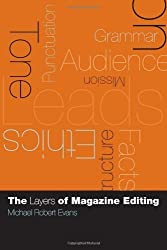 The Layers of Magazine Editing by Michael Robert Evans (2004-08-25)