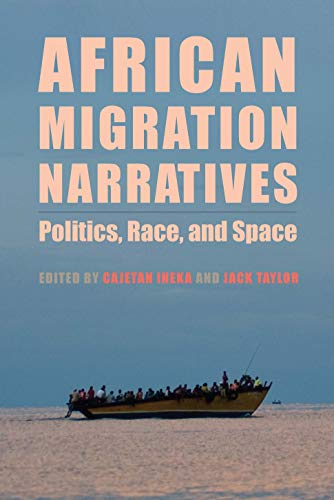 African Migration Narratives: Politics, Race, and Space (Rochester Studies in African History and the Diaspora) (English Edition)