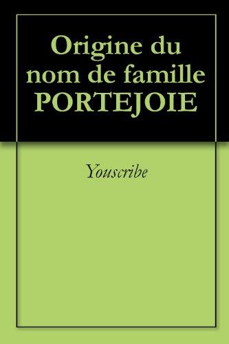 Origine du nom de famille PORTEJOIE (Oeuvres courtes) par Youscribe
