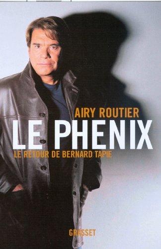 Télécharger en ligne Le phénix : Le retour de Bernard Tapie (essai français) pdf