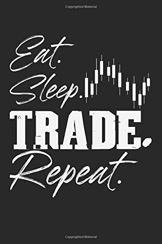 Eat Sleep Trade Repeat: Notebook A5 Size, 6x9 inches, 120 blank Pages, Trading Day Trader Stock Market Forex Candlestick Chart