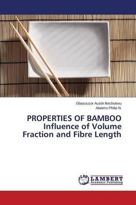 [(Properties of Bamboo Influence of Volume Fraction and Fibre Length)] [By (author) Austin Ikechukwu Gbasouzor ] published on (May, 2014)