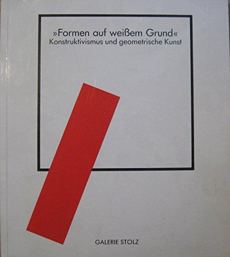 """Formen auf weißem Grund"""". Konstruktivismus und geometrische Kunst. Ausstellungskatalog. 1986"""