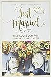 Just married - Das Kochbuch für frisch Verheiratete - Christiane Leesker, Vanessa Jansen