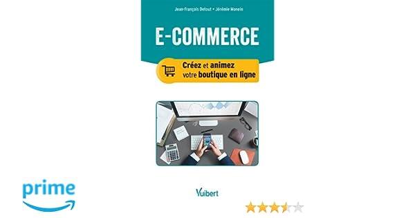 079debc956166d Amazon.fr - E-commerce   Créer et animer sa boutique en ligne -  Jean-François Detout, Jeremie Monein - Livres