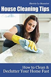 House Cleaning Tips: How to Clean and Declutter Your Home Fast by Sherrie Le Masurier (2012-04-23)