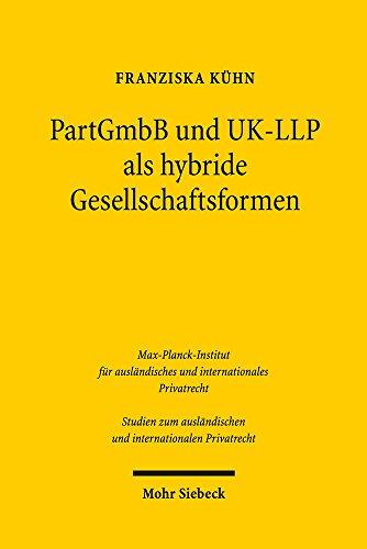 PartGmbB und UK-LLP als hybride Gesellschaftsformen: Eine rechtsvergleichende Würdigung der Haftungsrisiken im Innen- und Außenverhältnis, des ... und internationalen Privatrecht)