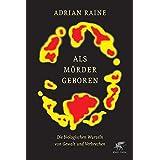 Adrian Raine und Hainer Kober: Als Mörder geboren: Die biologischen Wurzeln von Gewalt und Verbrechen