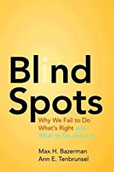 [(Blind Spots: Why We Fail to Do What's Right and What to Do About it)] [Author: Max H. Bazerman] published on (January, 2013)