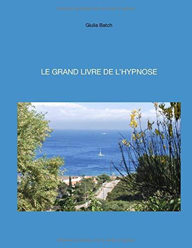 LE GRAND LIVRE DE L'HYPNOSE: Scripts pour professionnels par  Giulia Batch