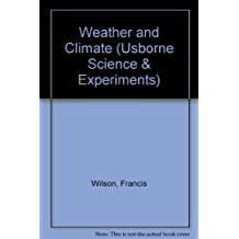 Weather and Climate (Usborne Science & Experiments) by Francis Wilson (1992-04-24)