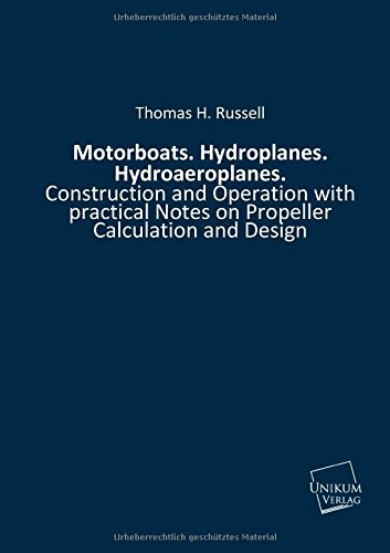 Motorboats. Hydroplanes. Hydroaeroplanes.: Construction and Operation with practical Notes on Propeller Calculation and Design