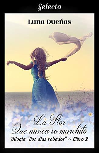 Leer Gratis La flor que nunca se marchitó (Los días robados 2) de Luna Dueñas