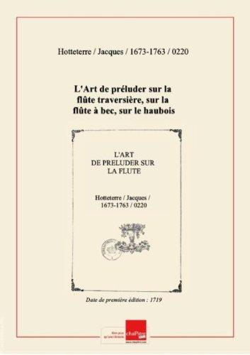 Partition de musique : L'Art de préluder sur la flûte traversière, sur la flûte à bec, sur le haubois et autres instrumens de dessus avec des préludes tous faits sur tous les tons dans différens mouvements et différens caractères... Oeuvre VIIe [édition 1719]