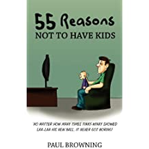 [(55 Reasons Not To Have Kids)] [By (author) Paul William Browning] published on (October, 2012)