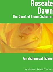Roseate Dawn: The Quest of Emma Scherrer - An alchemical fiction (English Edition)