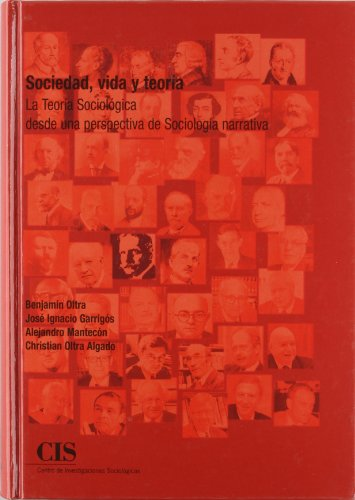 Descargar Libro Sociedad, vida y teoría: La teoría sociológica desde una perspectiva de sociología narrativa (Academia) de Benjamín Oltra