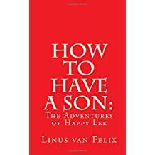 How to Have a Son:: The Adventures of Happy Lee