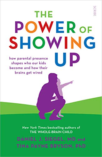 The Power of Showing Up: how parental presence shapes who our kids become and how their brains get wired (Mindful Parenting) (English Edition)