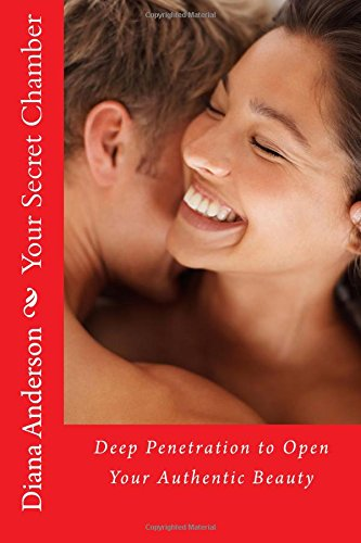 Your Secret Chamber: Deep Penetration to Open Your Authentic Beauty: Volume 1
