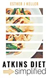 Atkins Diet Simplified: Definitive Guide to Concepts of Atkins Diet How it Works (Atkins Diet, Dash Diet, Vegan, Clean Eating, Weight Watchers, Gastric Sleeve, Mediterranean Diet)