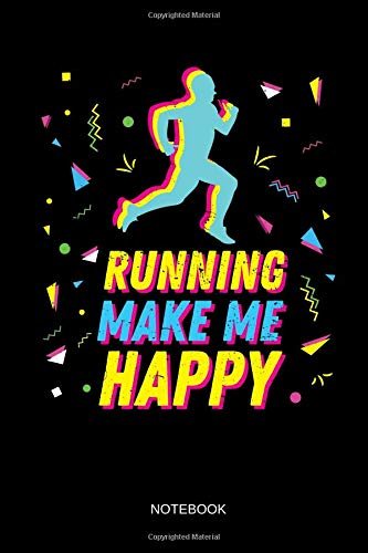 Running Makes Me Happy - Notebook: 90s Retro Blank Lined Running Notebook / Journal. Funny Running Accessories for Notes and Logs around your ... Gift Idea for Jogger, Runner & Marathoner.