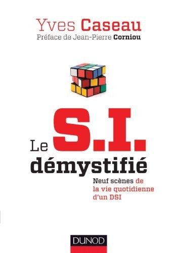 Le S.I. dmystifi - 2e d. - Neuf scnes de la vie quotidienne d'un DSI