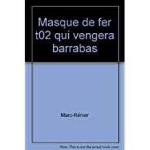 Le masque de fer, Tome 2 : Qui vengera Barrabas ?