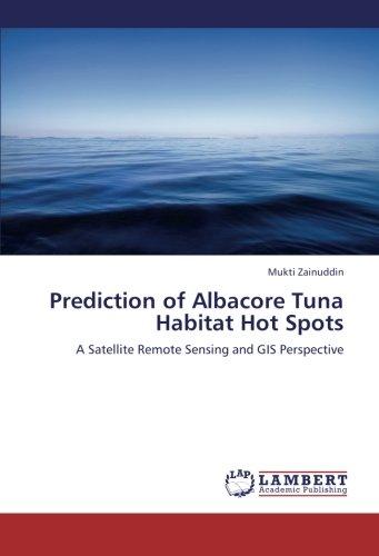 Prediction of Albacore Tuna Habitat Hot Spots: A Satellite Remote Sensing and GIS Perspective Spot Remote