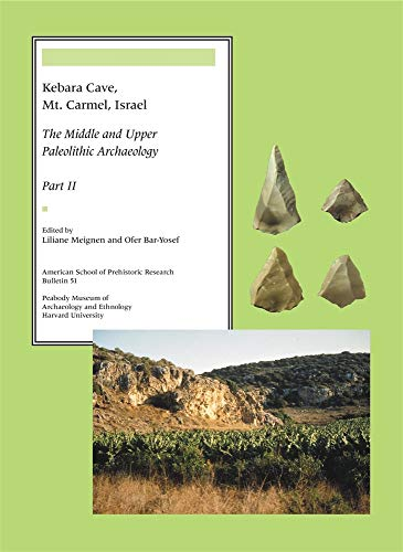 Kebara Cave, Mt. Carmel, Israel, Part II: The Middle and Upper Paleolithic Archaeology (American School of Prehistoric Research Bulletins, Band 51)