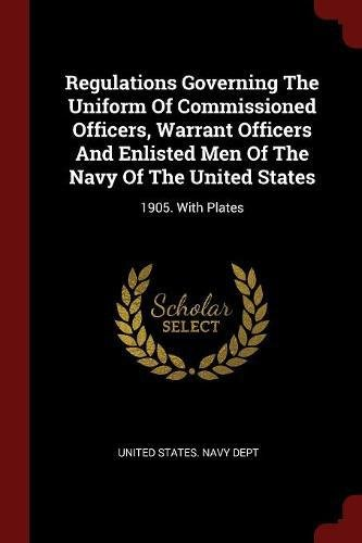 Regulations Governing the Uniform of Commissioned Officers, Warrant Officers and Enlisted Men of the Navy of the United States: 1905. with Plates (Warrant Officer Uniform)