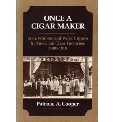 (Once a Cigar Maker: Men, Women, and Work Culture in American Cigar Factories, 1900-1919) By Patricia Cooper (Author) Paperback on (Jan , 1992)