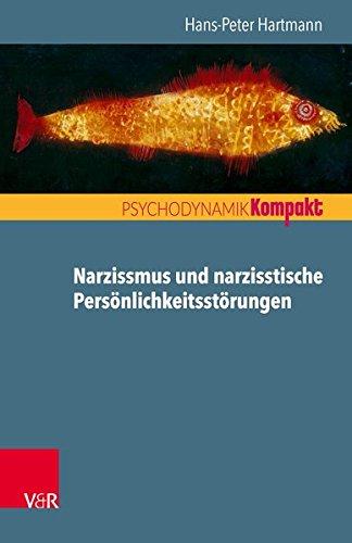 Narzissmus und narzisstische Persönlichkeitsstörungen (Psychodynamik kompakt)