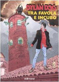 Dylan Dog. Tra favola e incubo. Catalogo della mostra (Città di Castello, 29 settembre-21 ottobre 2007). Ediz. illustrata (Varia)