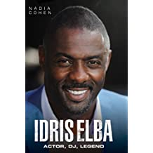 Idris Elba: Actor, DJ, Legend by Nadia Cohen (2014-07-03)