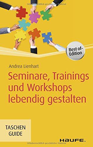 Seminare, Trainings und Workshops lebendig gestalten (Haufe TaschenGuide, Band 279) (Erwachsenenbildung)