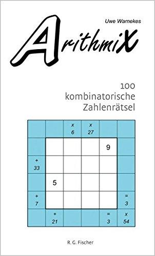 Uwe Warnekes ArithmiX: 100 kombinatorische Zahlenrätsel + Lösungswege